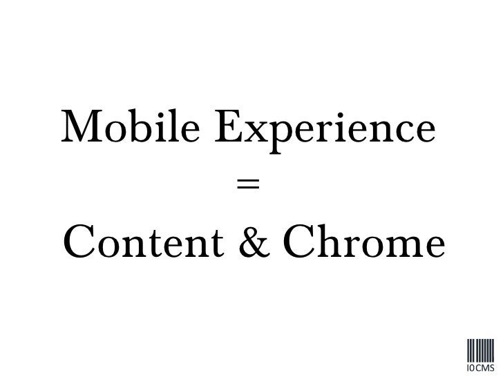 Mobile Experience  =  Content & Chrome