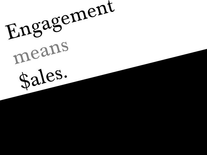 Engagement means $ales.