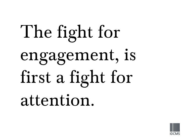 The fight for engagement, is first a fight for attention.