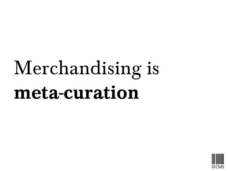 Merchandising is  meta-curation