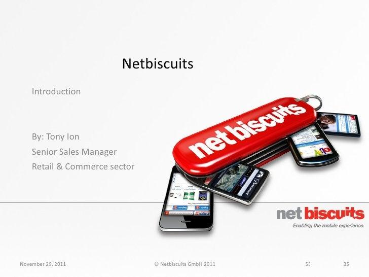 Netbiscuits <ul><li>Introduction </li></ul><ul><li>By: Tony Ion </li></ul><ul><li>Senior Sales Manager </li></ul><ul><li>R...