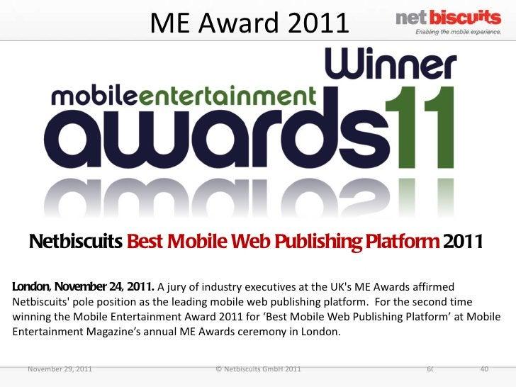ME Award 2011 <ul><li>Netbiscuits  Best Mobile Web Publishing Platform  2011 </li></ul><ul><li>London, November 24, 2011. ...