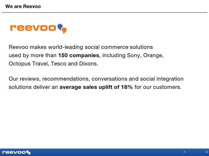 We are Reevoo 12 Reevoo makes world-leading social commerce solutions  used by more than  150 companies , including Sony, ...