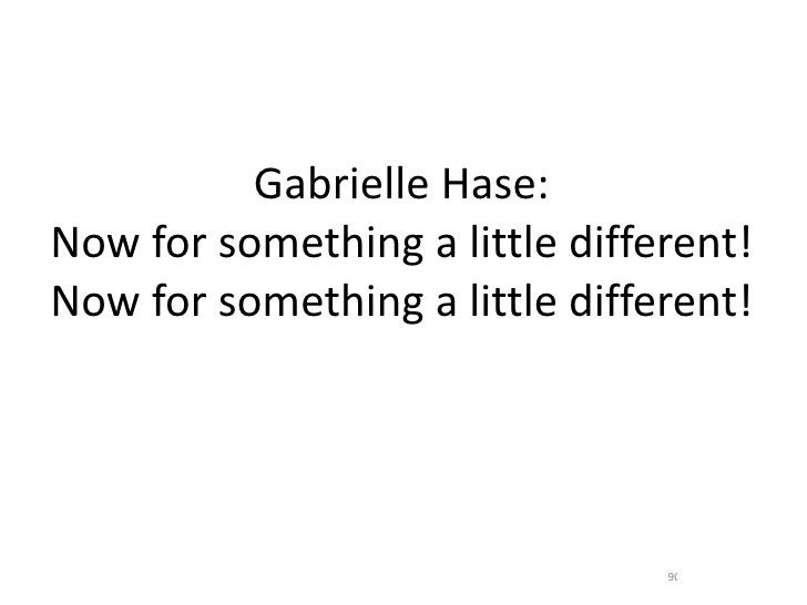Gabrielle Hase: Now for something a little different! Now for something a little different!