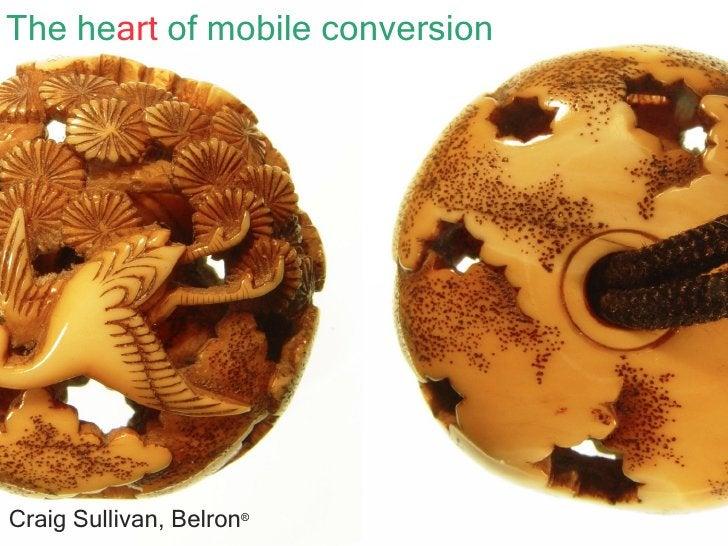 The he art  of mobile conversion <ul><li>Craig Sullivan, Belron ® </li></ul>