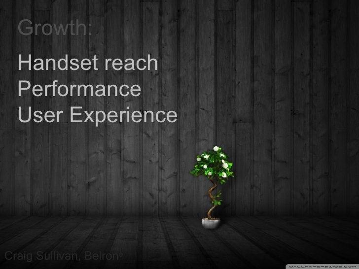<ul><li>Craig Sullivan, Belron ® </li></ul>Growth: Handset reach Performance User Experience