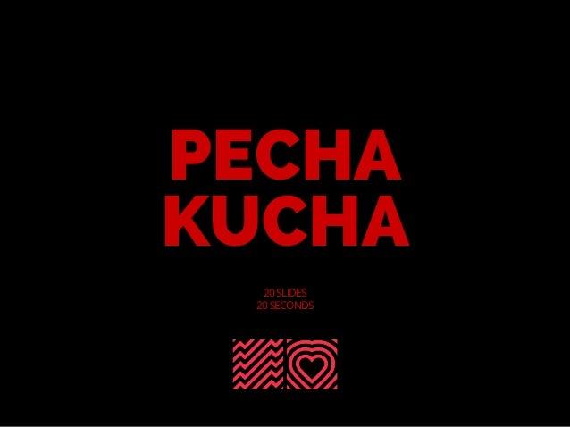 PECHA KUCHA 20 SLIDES 20 SECONDS