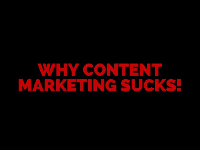 Why Content Marketing Sucks - A Pecha Kucha Presentation Slide 2