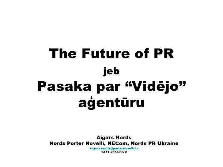 """The Futureof PRjebPasaka par """"Vidējo"""" aģentūru<br />Aigars Nords<br />Nords Porter Novelli, NECom, Nords PR Ukraine<br />a..."""
