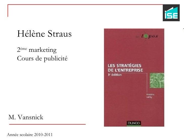 Hélène Straus 2 ème  marketing Cours de publicité M. Vansnick Année scolaire 2010-2011