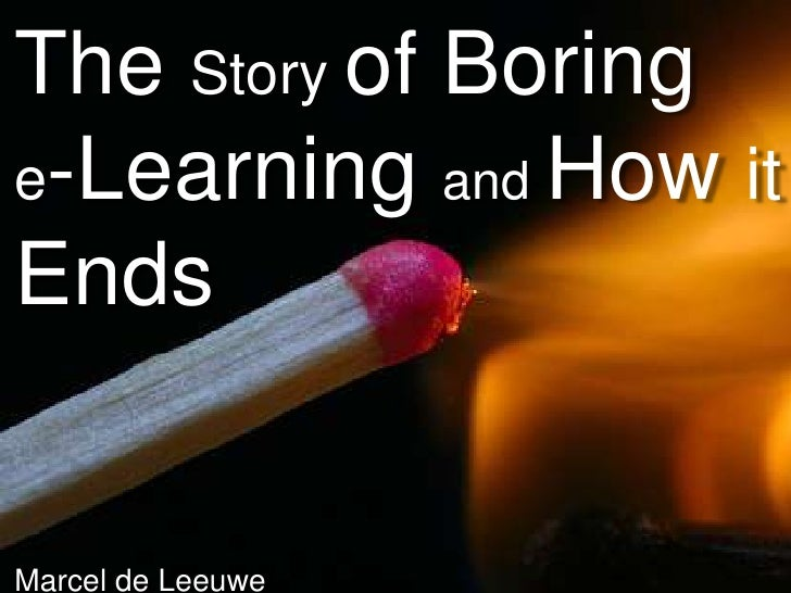 The Story of Boring e-Learning and How it Ends<br />Marcel de Leeuwe<br />
