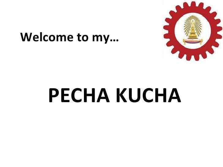 PECHA KUCHA Welcome to my…