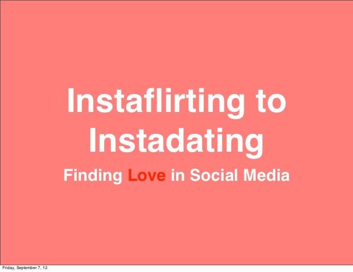 Instaflirting to                            Instadating                          Finding Love in Social MediaFriday, Septem...