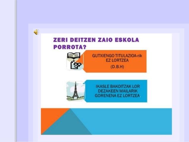 Egoera kezkagarria  %30ko eskola porrota (oinarrizko heziketa)  %40ko ikasteari uztea (18-24 urtekoak kontutan harturik)...