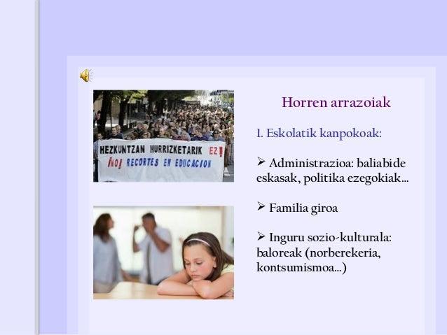 2. Ikasleari dagozkionak:  Faktore intelektualak (kasu gutxitan)  Motibazio falta  Arazo fisiko edo emozionalak (dislex...
