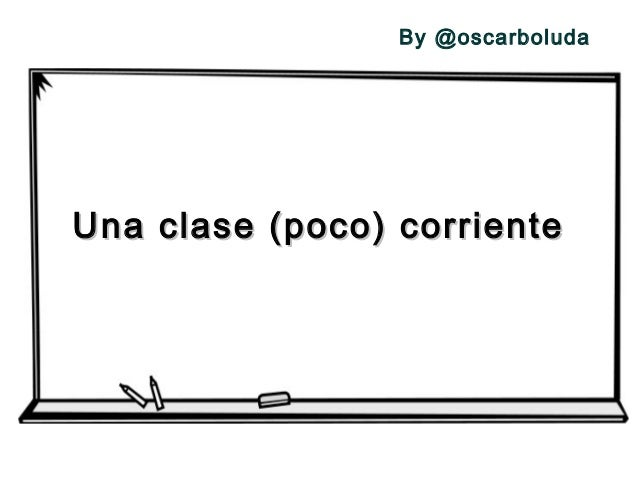By @oscarboluda  Una clase (poco) corriente