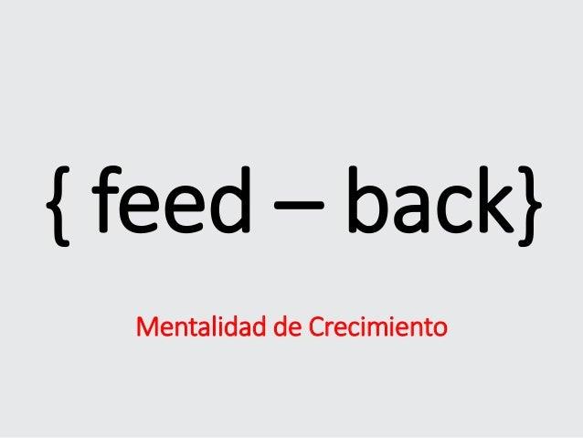 { feed – back} Mentalidad de Crecimiento