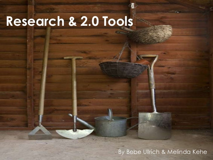 Research & 2.0 Tools                 By Bebe Ullrich & Melinda Kehe
