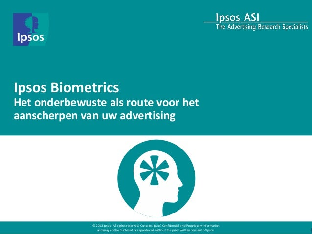 Ipsos BiometricsHet onderbewuste als route voor hetaanscherpen van uw advertising              © 2012 Ipsos. All rights re...