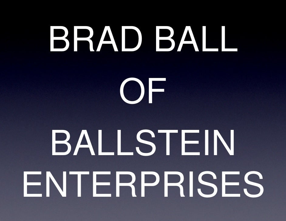 BRAD BALL     OF  BALLSTEIN ENTERPRISES