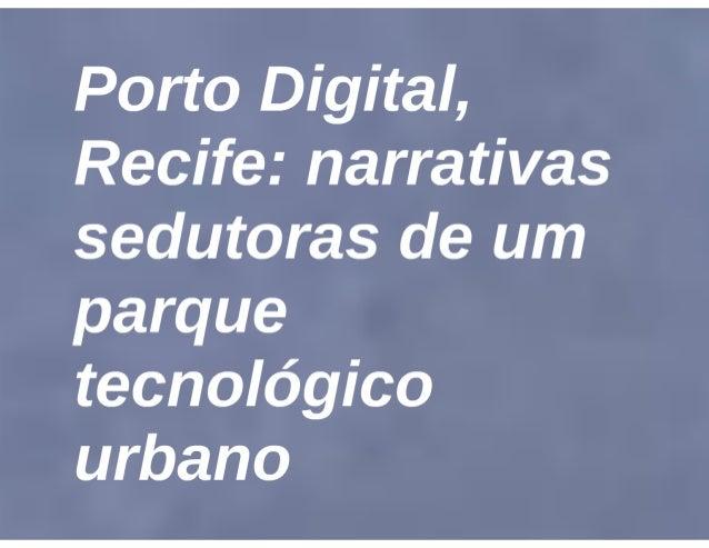 Porto Digital, Recife: narrativas sedutoras de um parque tecnológico urbano