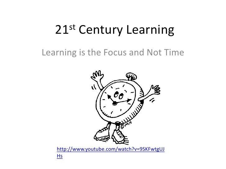 21st Century Learning  <br />Learning is the Focus and Not Time <br />http://www.youtube.com/watch?v=9SKFwtgUJHs<br />
