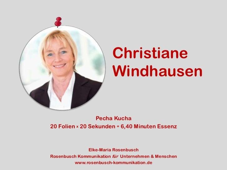 Christiane                        Windhausen                 Pecha Kucha20 Folien x 20 Sekunden = 6,40 Minuten Essenz     ...