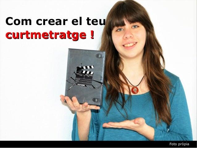 Foto pròpia Com crear el teu curtmetratge !curtmetratge !