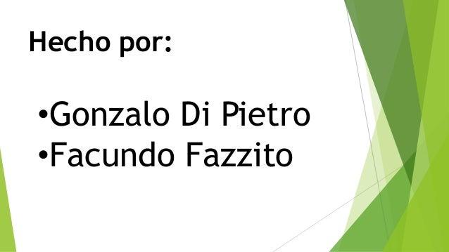 Hecho por: •Gonzalo Di Pietro •Facundo Fazzito
