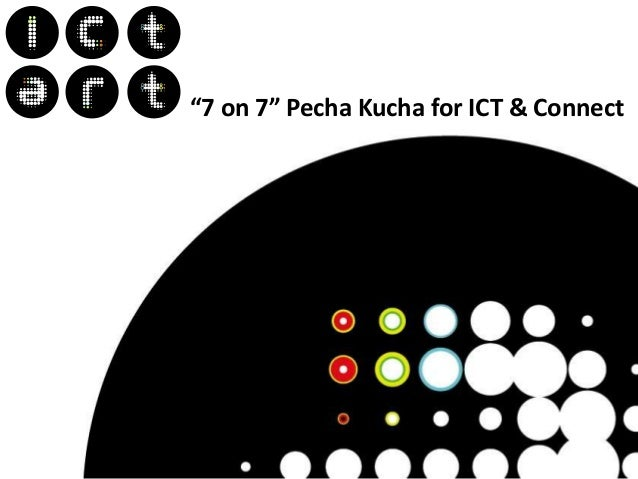 """7 on 7"" Pecha Kucha for ICT & Connect"