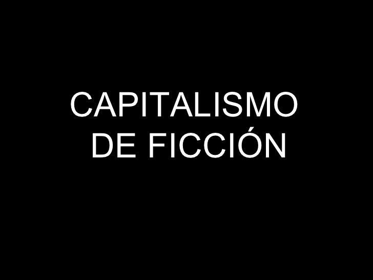 CAPITALISMO  DE FICCIÓN