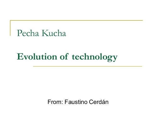 Pecha KuchaEvolution of technologyFrom: Faustino Cerdán