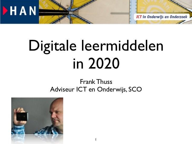 Digitale leermiddelen       in 2020             Frank Thuss   Adviseur ICT en Onderwijs, SCO                 1