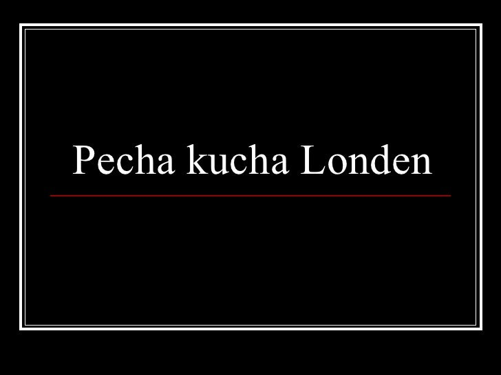 Pecha kucha Londen