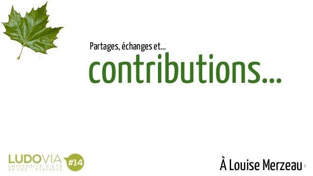 contributions… À Louise Merzeau1 Partages, échanges et…