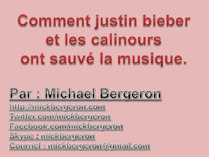 Comment justinbieber<br />et les calinours<br />ont sauvé la musique.<br />Par : Michael Bergeron<br />http://mickbergeron...