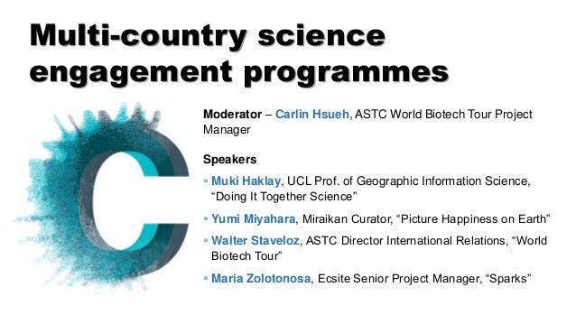 Multi-country science engagement programmes Moderator – Carlin Hsueh, ASTC World Biotech Tour Project Manager Speakers ▪ M...