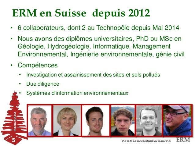 PECHAKUCHAERM en Suisse depuis 2012 5 The world's leading sustainability consultancy • 6 collaborateurs, dont 2 au Technop...