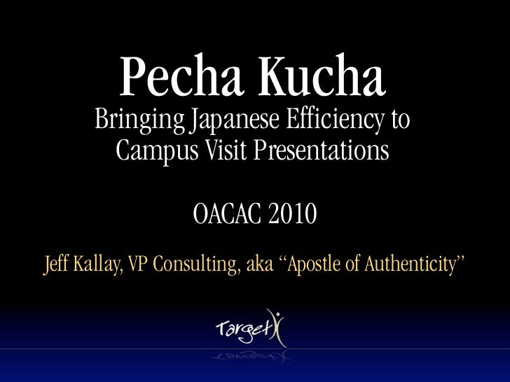 Pecha Kucha       Bringing Japanese Efficiency to         Campus Visit Presentations                            Text      ...