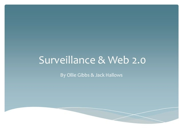 Surveillance & Web 2.0 By Ollie Gibbs & Jack Hallows