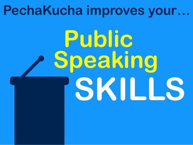 SKILLS PechaKucha improves your… Public Speaking