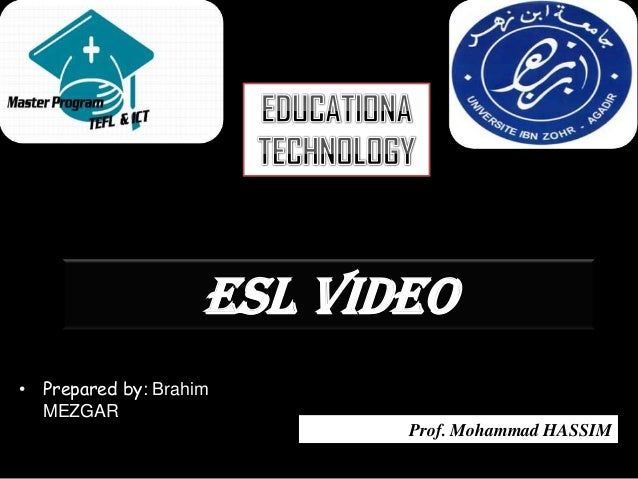 ESL Video• Prepared by: Brahim  MEZGAR                           Prof. Mohammad HASSIM