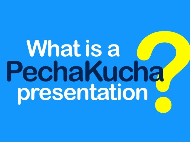 PechaKuc?What is a  ha  presentation