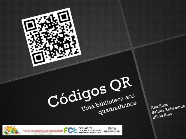 Códigos QR: uma biblioteca aos quadradinhos by Ana Roxo,Salima Rehemtula, Silvia Reis is licensed under a CreativeCommons ...