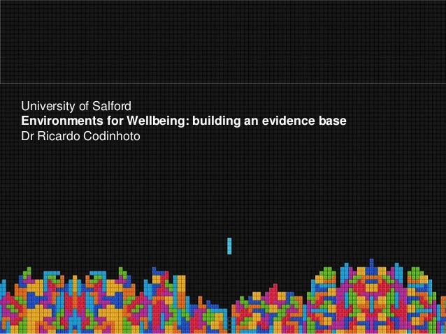 University of Salford Environments for Wellbeing: building an evidence base Dr Ricardo Codinhoto