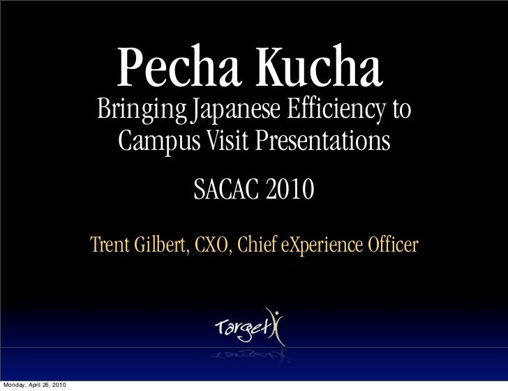 Pecha Kucha                          Bringing Japanese Efficiency to                            Campus Visit Presentations...
