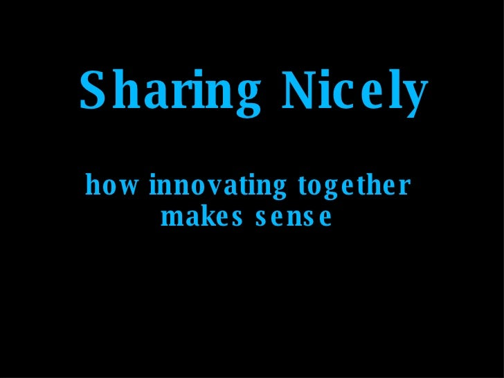 Sharing Nicely how innovating together makes sense