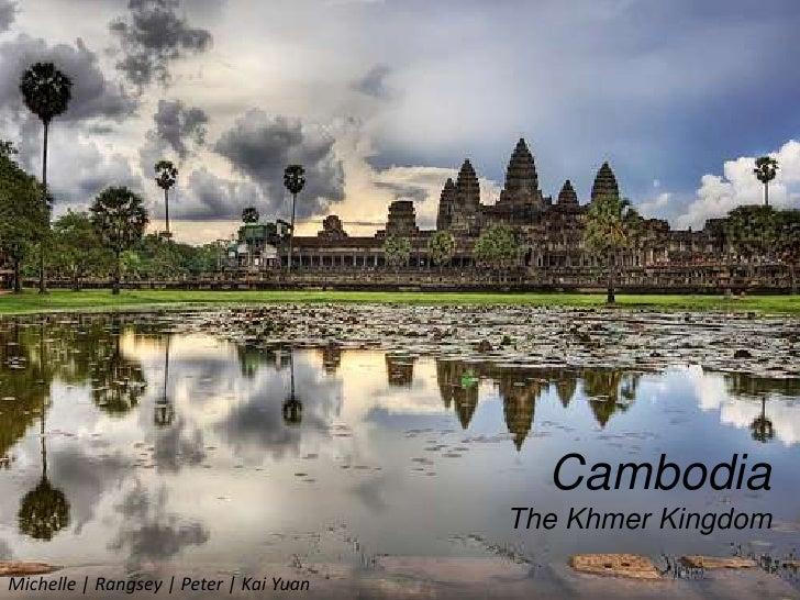 Cambodia<br />The Khmer Kingdom<br />Michelle | Rangsey | Peter | Kai Yuan<br />