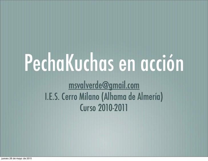 PechaKuchas en acción                                     msvalverde@gmail.com                            I.E.S. Cerro Mil...
