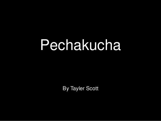 Pechakucha title By Tayler Scott